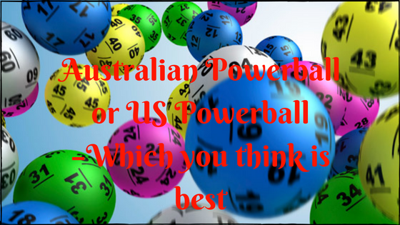 Australian Powerball or US Powerball –Which you think is best